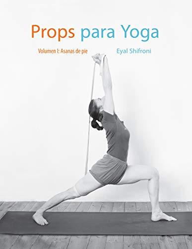 Props para Yoga Vol. I: Una Guía para la práctica del Yoga Iyengar con Props