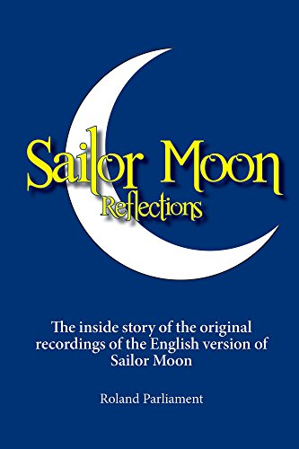 Sailor Moon Reflections: The inside story of the original recordings of the English version of Sailor Moon (English Edition)
