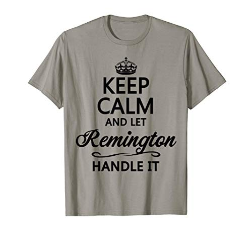 KEEP CALM and let REMINGTON Handle It | Funny Name Gift - T-Shirt