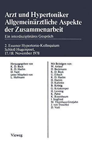 Arzt und Hypertoniker Allgemeinärztliche Aspekte der Zusammenarbeit: Ein Interdisziplinäres Gespräch. 2. Essener Hypertonie-Kolloquium Schloß Hugenpoet 17./18. November 1978 (German Edition)