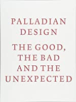 Palladian Design: the Good, the Bad and the Unexpected