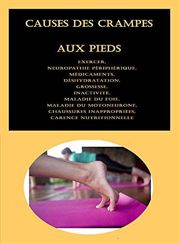 Causes des crampes aux pieds: Exercer, Neuropathie périphérique, Médicaments, Déshydratation, Grossesse, Inactivité,...