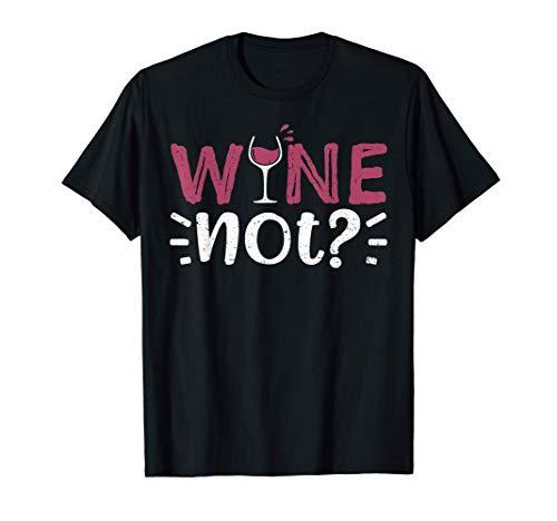 Wine Not - Vino Camiseta