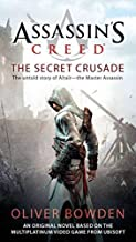 Assassin's Creed: the Secret Crusade by Oliver Bowden (2011-06-28)
