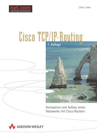 Cisco TCP/IP-Routing, 2. Aufl. . Konzeption und Aufbau eines Netzwerks mit Cisco-Routern (net.com)