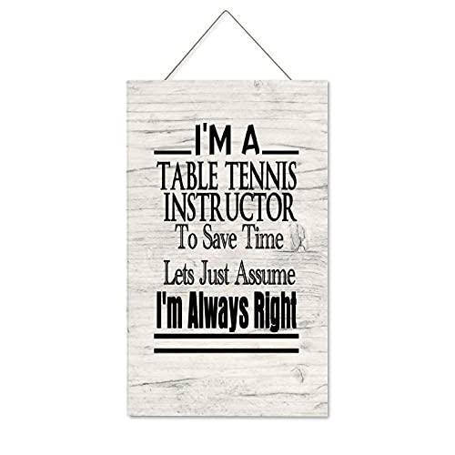Pealrich - Targa da parete rustica in legno con scritta in inglese 'I'm a Table Tennis Instructor to Save Time Lets Just Assume I'm Always Right', decorazione da parete, 30,5 x 50,8 cm
