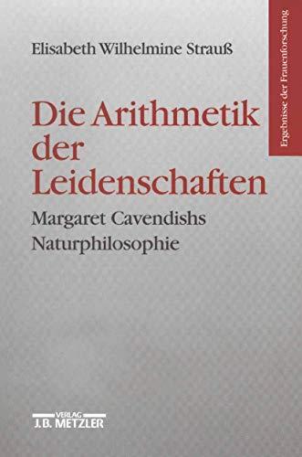 Die Arithmetik der Leidenschaften: Margaret Cavendishs Naturphilosophie (Ergebnisse der Frauenforschung)