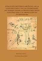 Evolución Histórico-Artística de la construcción y de las condiciones de trabajo desde la prehistoria hasta nuestros días y su proyección en Extremadura