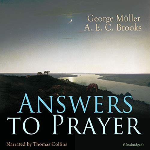Answers to Prayer                   By:                                                                                                                                 George Müller,                                                                                        A. E. C. Brooks                               Narrated by:                                                                                                                                 Thomas Collins                      Length: 3 hrs and 37 mins     Not rated yet     Overall 0.0