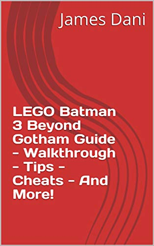 LEGO Batman 3 Beyond Gotham Guide - Walkthrough - Tips - Cheats - And More! (English Edition)