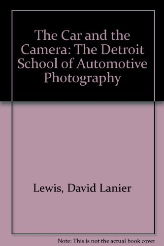 The Car and the Camera: The Detroit School of Automotive Photography -  Lewis, David Lanier, Paperback