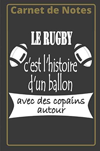 Carnet de notes le Rugby c'est l'histoire d'un ballon avec des copains autour: Carnet de notes, notebook 100 pages lignées, Journal intime, A5 pour Rugbyman, et tous les Amateurs de Rugby