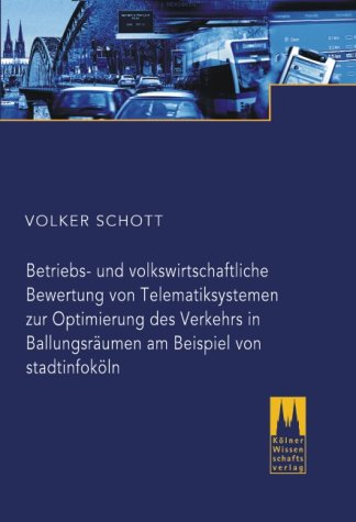 Betriebs- und volkswirtschaftliche Bewertung von Telematiksystemen zur Optimierung des Verkehrs in Ballungsräumen am Beispiel von stadtinfoköln