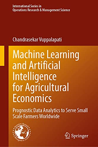 Compare Textbook Prices for Machine Learning and Artificial Intelligence for Agricultural Economics: Prognostic Data Analytics to Serve Small Scale Farmers Worldwide ... Research & Management Science, 314 1st ed. 2021 Edition ISBN 9783030774844 by Vuppalapati, Chandrasekar