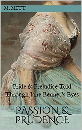 Passion & Prudence: Pride & Prejudice Told Through Jane Bennet's Eyes (Jane Bennet Trilogy Book 3) by [M. Mitt]