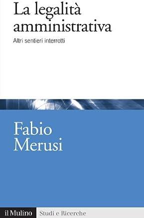 La legalità amministrativa: Altri sentieri interrotti (Studi e ricerche Vol. 640)