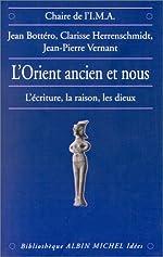 L'Orient ancien et Nous - L'Ecriture, la raison, les Dieux de Jean Bottéro