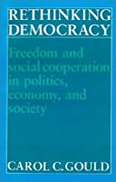 Rethinking Democracy:Freedom and Social Co-operation in Politics, Economy, and Society by Carol C. Gould(1989-01-25)