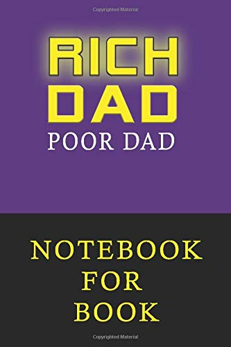 Rich Dad Poor Dad notebook for book: What the Rich Teach Their Kids About Money That the Poor and Middle Class Do Not! lined Notebook Empty space for ... 240 FACE 6 HEIGHT * 9 WIDTH AMAZON QUALITY
