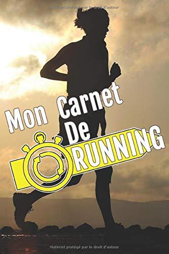 Mon Carnet De Running: Journal de Running Course à pied | 6x9 pouces | 124 pages | Idéal pour noter, planifier tous vos Entraînements, Courses à pied, Footing, Jogging et votre Poids