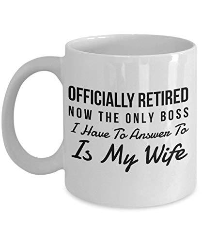 Taza de café con texto en inglés 'Retirement Gag for Men - Official Retired Now The Only Boss is My Wife, 11 oz, blanco, ideas divertidas