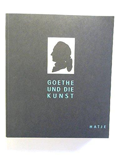 Goethe und die Kunst : [Schirn-Kunsthalle Frankfurt, 21. Mai 1994 - 7. August 1994 , Kunstsammlungen zu Weimar, 1. September 1994 - 30. Oktober 1994].