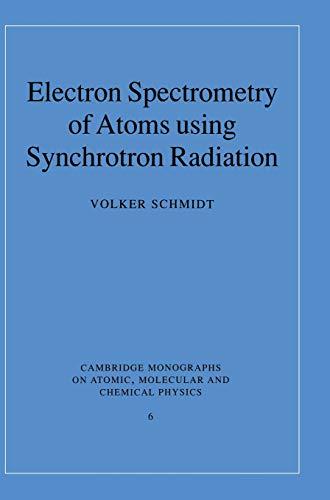 Electron Spectrometry of Atoms using Synchrotron Radiation (Cambridge Monographs on Atomic, Molecular and Chemical Physics)