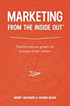 Marketing From the Inside Out: Transformational growth for purpose-driven leaders