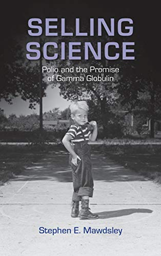 Selling Science: Polio and the Promise of Gamma Globulin (Critical Issues in Health and Medicine)
