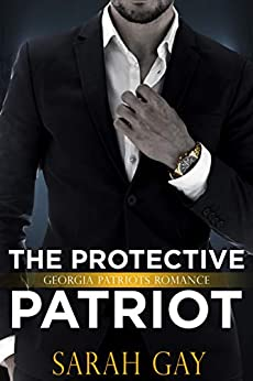 The Protective Patriot: Georgia Patriots Romance (Moore Family Romance Book 2) by [Sarah Gay]