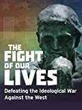 The Fight of Our Lives - Defeating the Ideological War Against the West