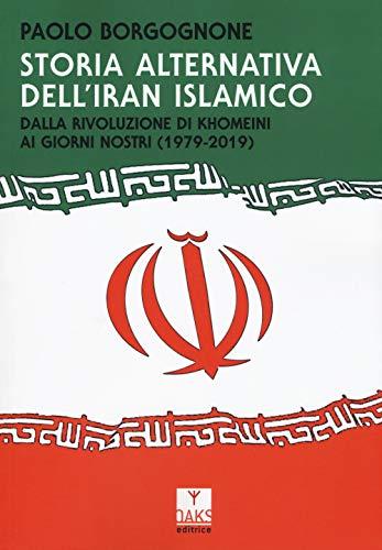 Storia alternativa dell'Iran islamico. Dalla rivoluzione di Khomeini ai giorni nostri (1979-2019)