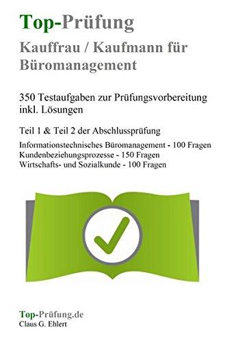 Top-Prüfung Kauffrau / Kaufmann für Büromanagement - 350 Übungsaufgaben für die Abschlussprüfung: Aufgaben inkl. Lösungen für eine effektive Prüfungsvorbereitung auf die Abschlussprüfung