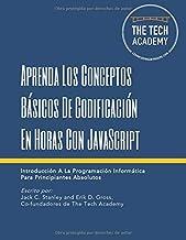 Aprenda Los Conceptos Básicos De Codificación En Horas Con JavaScript: Introducción A La Programación Informática Para Pri...
