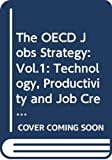 The OECD Jobs Strategy: Vol.1: Technology, Productivity and Job Creation (The OECD Jobs Strategy: Technology, Productivity and Job Creation)