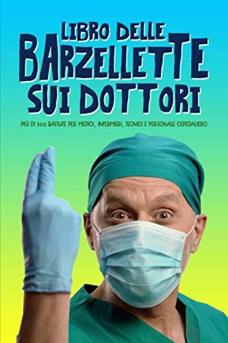Libro delle barzellette sui dottori: Più di 300 battute per medici, infermieri, tecnici e personale ospedaliero