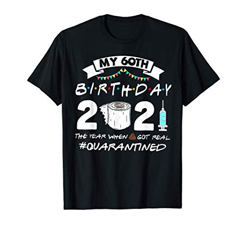 My 60th Birthday 2021 The Year When Got Real Quarantined T-Shirt
