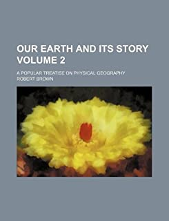 Our Earth and Its Story Volume 2; A Popular Treatise on Physical Geography