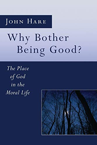Why Bother Being Good?: The Place of God in the Moral Life