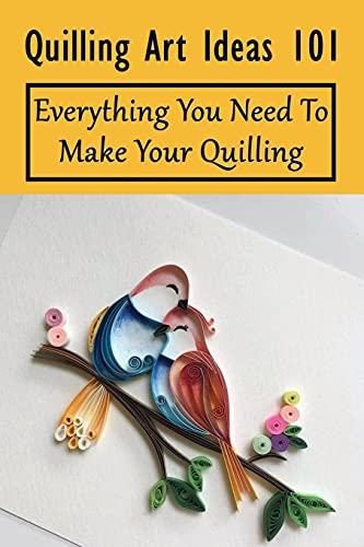 Quilling Art Ideas 101: Everything You Need To Make Your Quilling: What Is Paper Quilling And How Do I Get Started