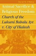 Animal Sacrifice and Religious Freedom: Church of the Lukumi Babalu Aye v. City of Hialeah