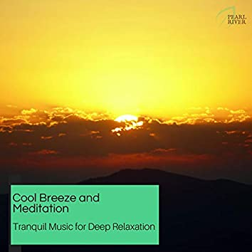 Cool Breeze And Meditation - Tranquil Music For Deep Relaxation