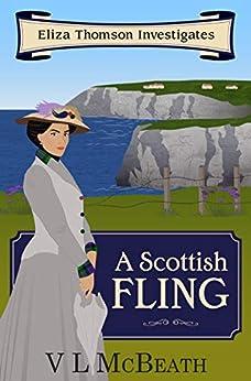 A Scottish Fling: An Eliza Thomson Investigates Murder Mystery by [VL McBeath]