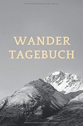 Wandertagebuch: Tourenbuch zum Eintragen und Festhalten der schönsten Wanderungen, Bergtouren, Gipfel, Skitouren und Kletterrouten.