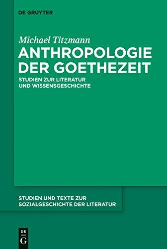 Anthropologie der Goethezeit (Studien und Texte zur Sozialgeschichte der Literatur)