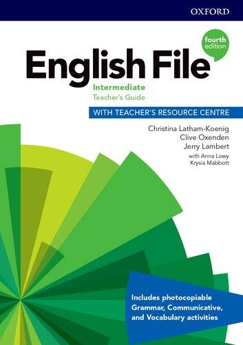 English File Intermediate Teacher's Guide with Teacher's Resource Centre (English File Fourth Edition)