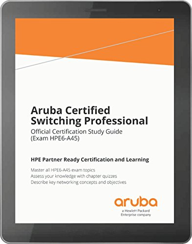 Aruba Certified Switching Professional: Official Certification Study Guide (HPE6-A45)