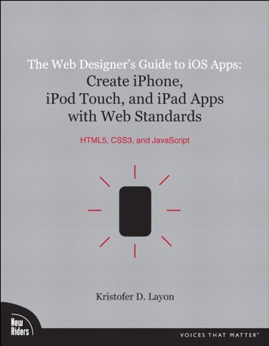 Web Designer's Guide to iOS Apps, The: Create iPhone, iPod touch, and iPad apps with Web Standards (HTML5, CSS3, and JavaScript) (Voices That Matter) (English Edition)