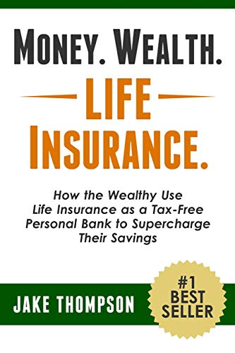 Compare Textbook Prices for Money. Wealth. Life Insurance.: How the Wealthy Use Life Insurance as a Tax-Free Personal Bank to Supercharge Their Savings  ISBN 9781494896478 by Thompson, Jake