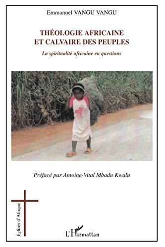 Théologie africaine et calvaire des peuples: La spiritualité africaine en questions